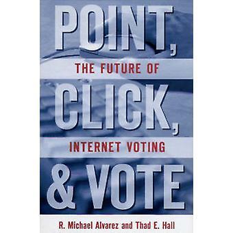 Point - clic et Vote - l'avenir du vote par R. Michael A Internet