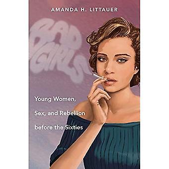 Dårlig jenter: Unge kvinner, Sex og opprør før sekstitallet (kjønn og amerikansk kultur)