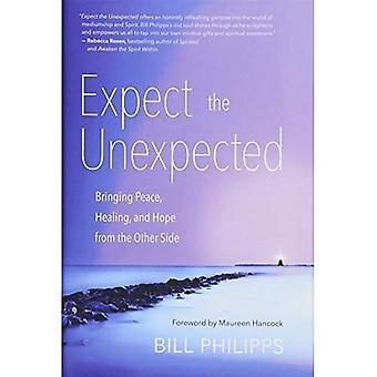 Förvänta dig det oväntade: fred, Healing och hopp från andra sidan