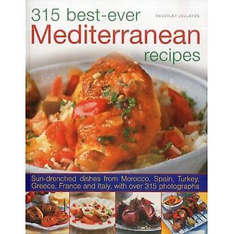 315 beste ooit mediterrane recepten: zonovergoten gerechten uit Marokko, Spanje, Turkije, Griekenland, Frankrijk en Itlay, met meer dan 300 foto's