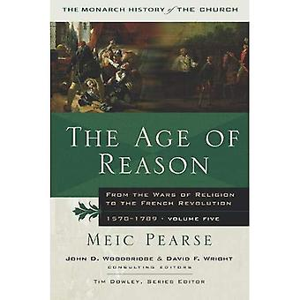 The Age of Reason: From the Wars of Religion to the French Revolution, 1570-1789 (History of the Church)