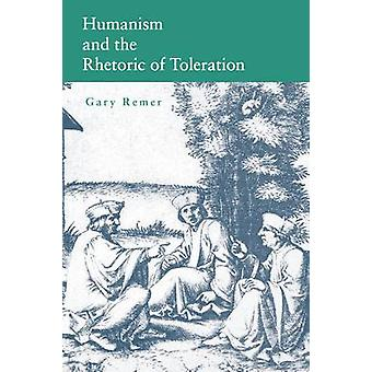 Humanism and the Rhetoric of Toleration by Remer & Gary
