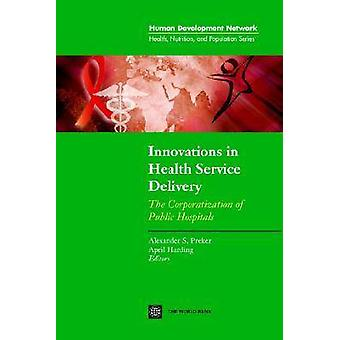 Innovations in Health Service Delivery The Corporatization of Public Hospitals by World Bank & Policy