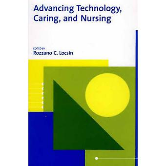 Advancing Technology Caring and Nursing by Locsin & Rozzano C.