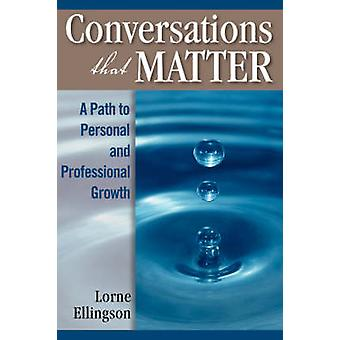 Conversations That Matter A Path to Personal and Professional Growth by Ellingson & Lorne
