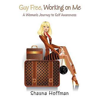 Freie Arbeit an mir ein Womans Reise zur Selbsterkenntnis von Hoffman & Shauna Kerl