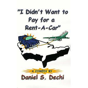 私は Dechi & ダニエル S によって RentACar のために支払いたくなかった。