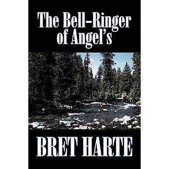 The BellRinger of Angels by Bret Harte Fiction Westerns Historical by Harte & Bret