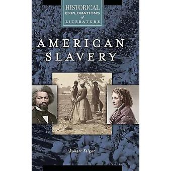 Amerikanische Sklaverei A historische Erforschung der Literatur von Felgar & Robert