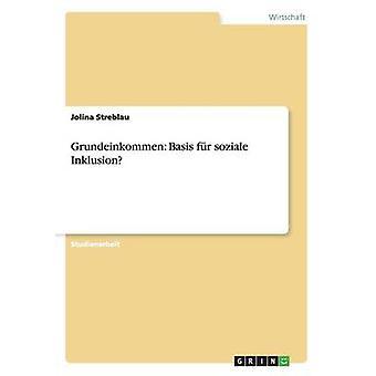 Grundeinkommen Basis fr soziale Inklusion by Streblau & Jolina