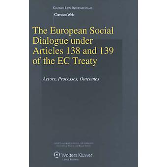 The European Social Dialogue under Articles 138 and 139 of the EC Treaty Actors Processes Outcomes by Christian Wetz