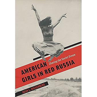 American Girls in Red Russia - Chasing the Soviet Dream by Julia A. Mi