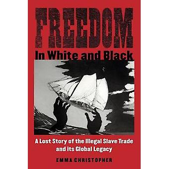 Freedom in White and Black - A Lost Story of the Illegal Slave Trade a