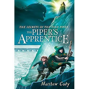 The Secrets of the Pied Piper 3 - The Piper's Apprentice by Matthew Co
