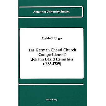 The German Choral Church Compositions of Johann David Heinichen (1683