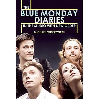 The Blue Monday Diaries - In the Studio with New Order by Michael Butt