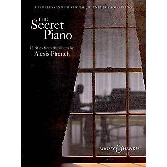 Alexis Ffrench - the Secret Piano - The Secret Piano by Alexis Ffrench