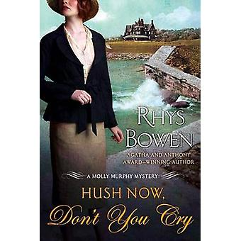Hush Now - Don't You Cry by Rhys Bowen - 9781250023025 Book