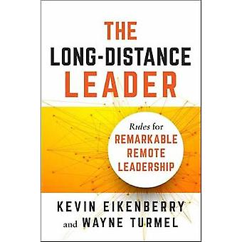 The Long-Distance Leader - Rules for Remarkable Remote Leadership by T