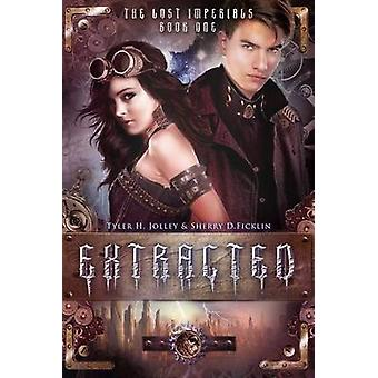 Extracted by Sherry D Ficklin - Tyler H Jolley - 9781634222075 Book