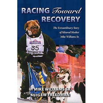 Racing Toward Recovery - The Extraordinary Story of Alaska Musher Mike