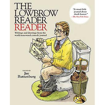 The Lowbrow Reader Reader - Writings and Drawings from the World-Renow