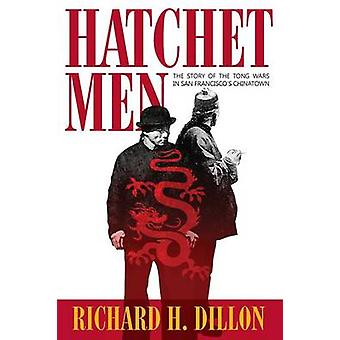 Hatchet Men The Story of the Tong Wars in San Franciscos Chinatown by Dillon & Richard H.