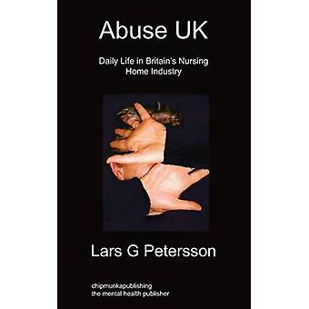 Abuse UK Daily Life In Britains Nursing Home Industry by Petersson & Lars G