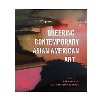 Queering Contemporary Asian American Art by Laura Kina - Jan Christia