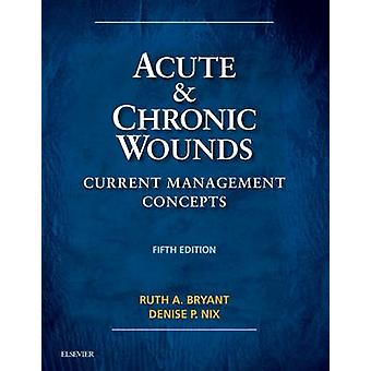Acute and Chronic Wounds by Ruth Bryant
