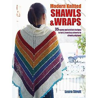 Modern Knitted Shawls and Wraps by Laura Strutt