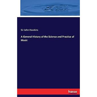 A General History of the Science and Practice of Music by Hawkins & Sir John
