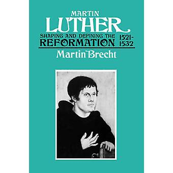 Martin Luther 15211532 Shaping and Defining the Reformation by Brecht & Martin