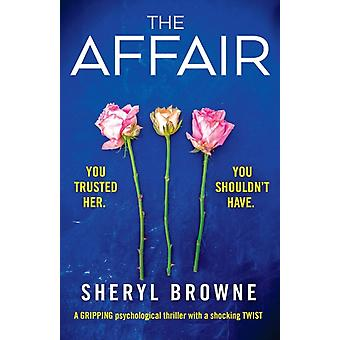 The Affair A gripping psychological thriller with a shocking twist by Browne & Sheryl