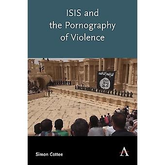 ISIS and the Pornography of Violence by Cottee & Simon