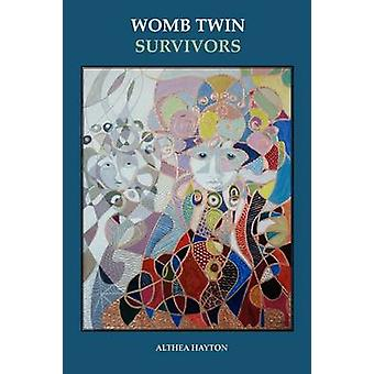 Womb Twin Survivors The Lost Twin in the Dream of the Womb by Hayton & Althea Margaret