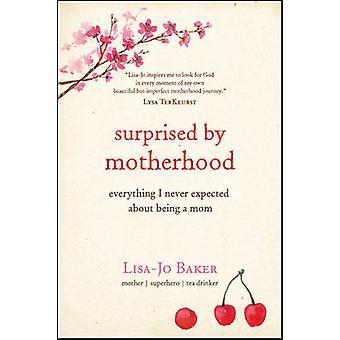 Surprised by Motherhood by Baker & LisaJo