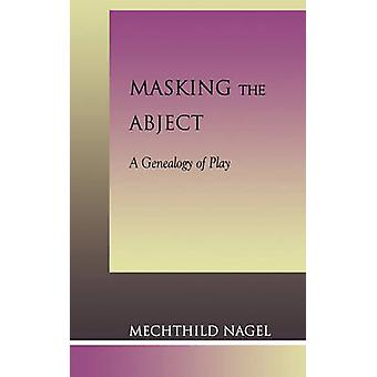 Masking the Abject A Genealogy of Play by Nagel & Mechthild