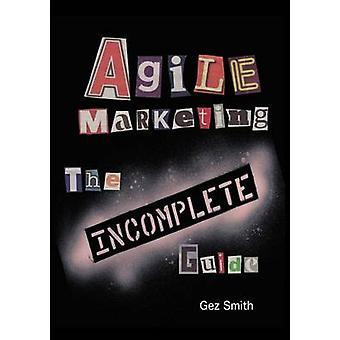 Agile Marketing The Incomplete Guide by Smith & Gez