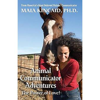 Animal Communicator Adventures The Power of Love by Kincaid & Maia
