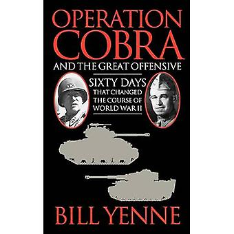 Operation Cobra and the Great Offensive by Yenne & Bill
