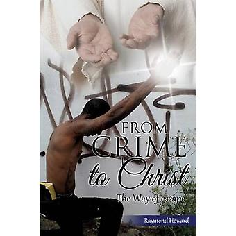 From Crime to Christ by Howard & Raymond