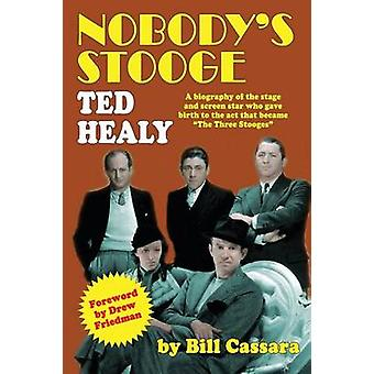 Nobodys Stooge Ted Healy by Cassara & Bill
