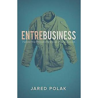 EntreBusiness 7 Leadership Principles for Entrepreneurial Success by Polak & Jared