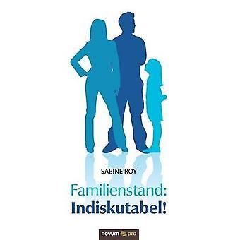 Familienstand Indiskutabel by Sabine Roy