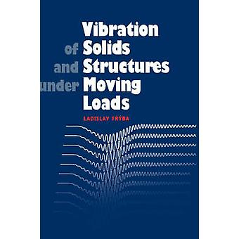 Vibration of Solids and Structures Under Moving Loads by Fryba & L.