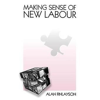 Making Sense of New Labour by Finlayson & Alan