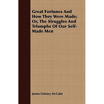 Great Fortunes And How They Were Made Or The Struggles And Triumphs Of Our SelfMade Men by McCabe & James Dabney