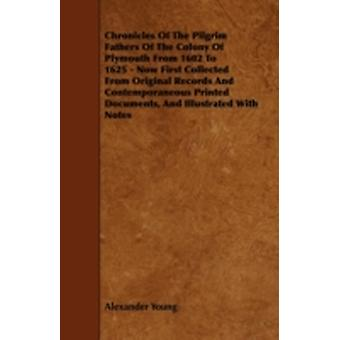 Chronicles of the Pilgrim Fathers of the Colony of Plymouth from 1602 to 1625  Now First Collected from Original Records and Contemporaneous Printed by Young & Alexander
