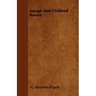 Savage And Civilized Russia by RoystonPigott & G.